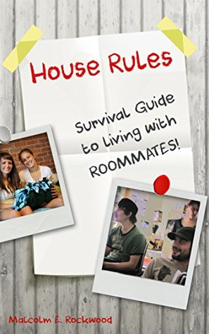 House Rules - Survival Guide to Living with Roommates  by  Malcolm Rockwood