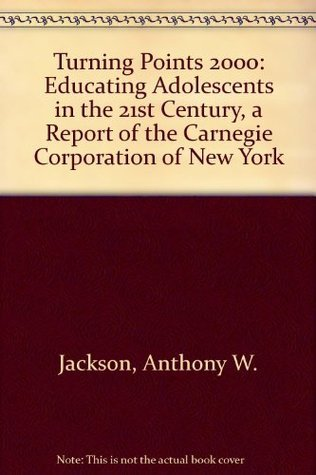 Turning Points 2000: Educating Adolescents in the 21st Century  by  Anthony W. Jackson