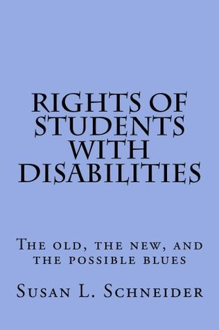 Rights of Students with Disabilities: The old, the new, and the possible blues  by  Susan Schneider