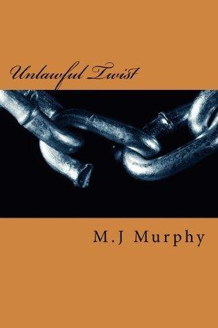 Unlawful Twist  by  M J Murphy