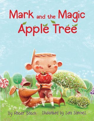 Mark and the Magic Apple Tree Roser Bosch