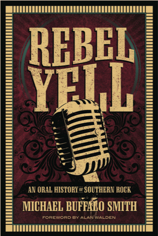 Rebel Yell: An Oral History of Southern Rock  by  Michael Buffalo Smith