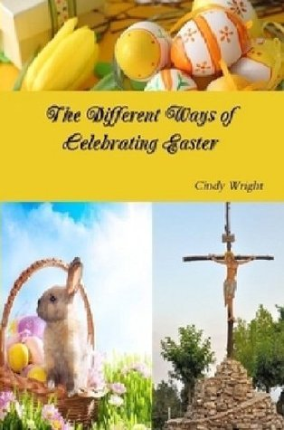 The Different Ways of Celebrating Easter (Holiday Celebrations Book 2)  by  Cindy Wright
