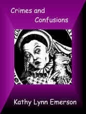 Crimes and Confusions  by  Kathy Lynn Emerson