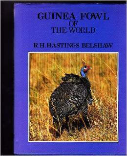 Guinea Fowl of the World R. H. Hastings Belshaw