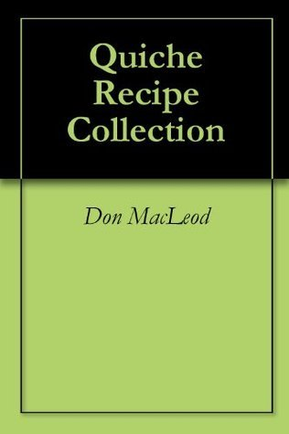 Quiche Recipe Collection  by  Don Macleod
