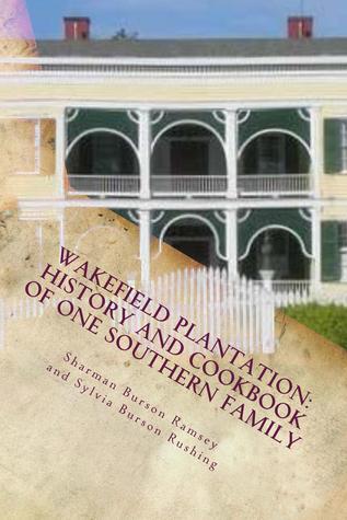 Wakefield Plantation: History and Cookbook Sharman Burson Ramsey