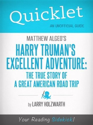 Quicklet on Matthew Algeos Harry Trumans Excellent Adventure: The True Story of a Great American Road Trip  by  Larry Holzwarth