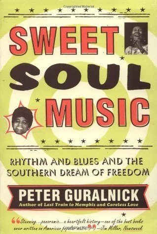 Sweet Soul Music (Enhanced Edition): Rhythm and Blues and the Southern Dream of Freedom Peter Guralnick