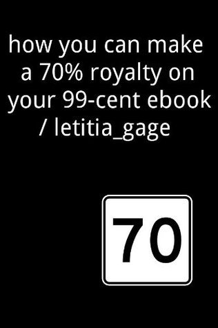 How you can make a 70% royalty on your 99-cent ebook  by  Letitia Gage