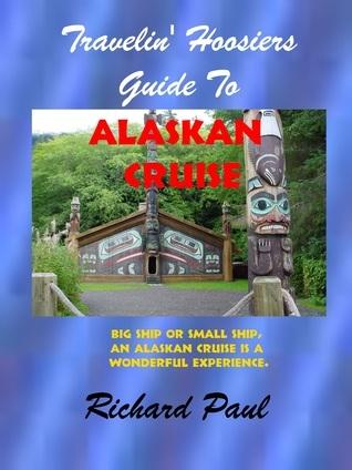 Travelers Guide to an Alaskan Cruise  by  Richard W. Paul