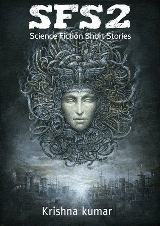 SFS2: Science Fiction Short Stories  by  Krishna Kumar