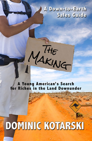 The Making: A Young Americans Search for Riches in the Land Down Under Dominic Kotarski