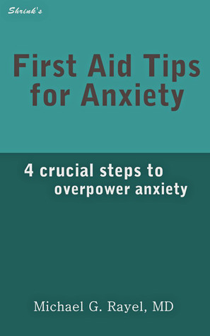 First Aid Tips for Anxiety: 4 Crucial Steps to Overpower Anxiety Michael Rayel