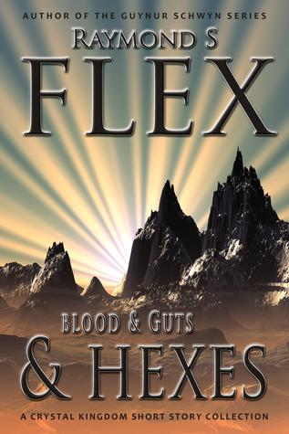 Blood & Guts & Hexes  by  Raymond S. Flex