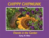 Chippy Chipmunk:  Friends in the Garden  by  Kathy M. Miller