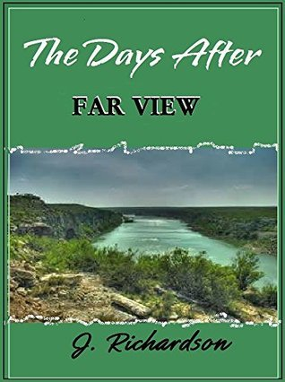 The Days After: Far View  by  J.  Richardson