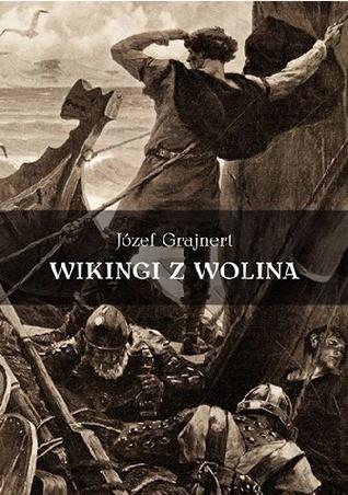 Wikingi z Wolina. Trzy pieśni wg sagi skandynawskiej  by  Józef Grajnert