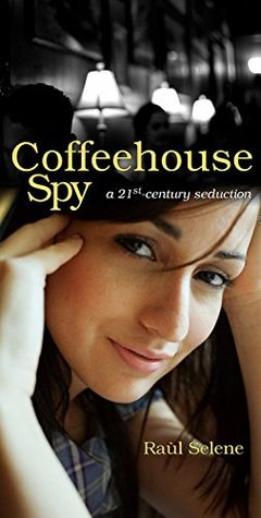 Coffeehouse Spy  by  Raul Selene