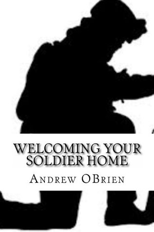 Welcoming Your Soldier Home  by  Andrew OBrien