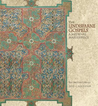 The Lindisfarne Gospels: A Medieval Masterpiece 2011 Wall Calendar British Library