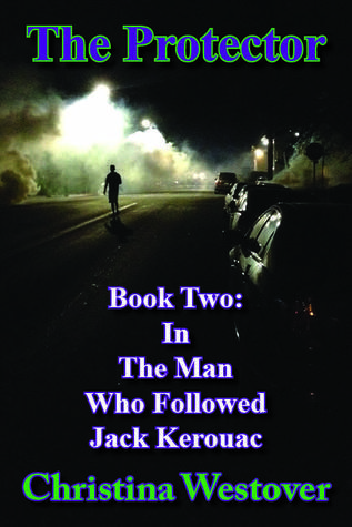 The Protector (The Man Who Followed Jack Kerouac, #2)  by  Christina Westover