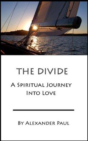 The Divide: A Spiritual Journey Into Love Alexander Paul