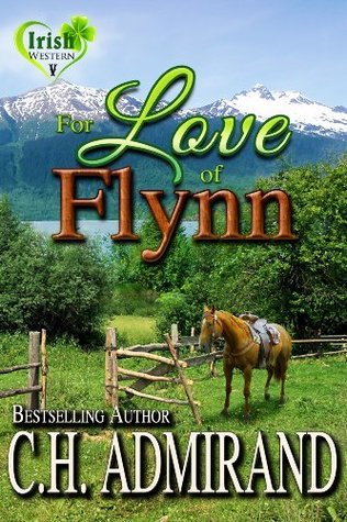 FOR LOVE OF FLYNN (Irish Western Series)  by  C.H. Admirand