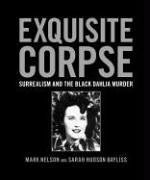 Exquisite Corpse: Surrealism and the Black Dahlia Murder Mark Nelson