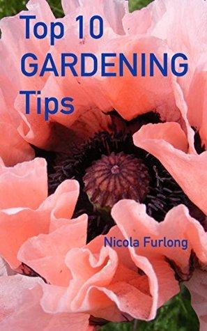 Top Ten Gardening Tips  by  Nicola Furlong