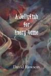 A Jellyfish for Every Name David Rawson