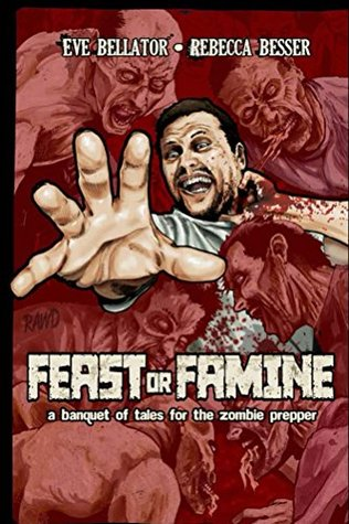 Feast or Famine: A Banquet of Tales for the Zombie Prepper (Zombie Hunger Book 2)  by  Eve Bellator