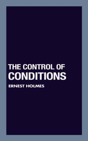 The Control of Conditions Ernest Holmes