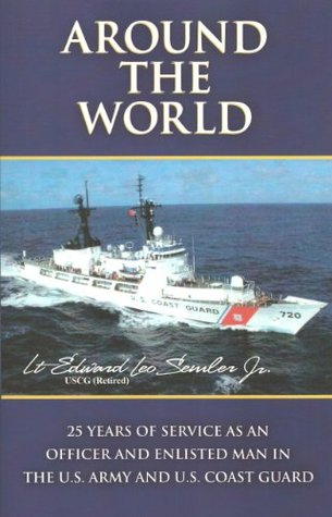 Around The World: 25 Years Of Service As An Officer And Enlisted Man In The U.S. Army and U.S. Coast Guard Edward Semler