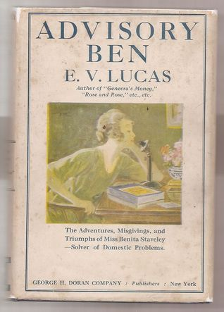 Advisory Ben: The Adventures, Misgivings, and Triumphs of Miss Staveley, Solver of Domestic Problems  by  Edward Verrall Lucas