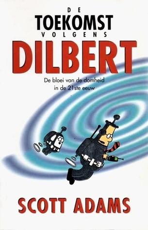 De toekomst volgens Dilbert : De bloei van de domheid in de 21ste eeuw Scott Adams