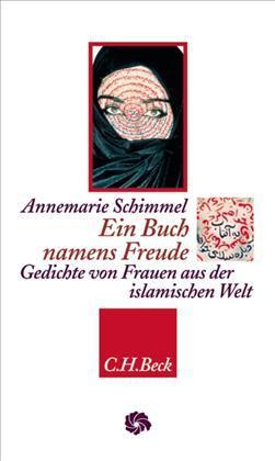 Ein Buch namens Freude: Gedichte von Frauen aus der islamischen Welt Annemarie Schimmel