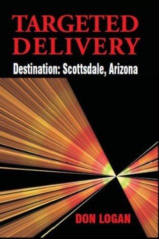 Targeted Delivery - Destination: Scottsdale, Arizona Don Logan