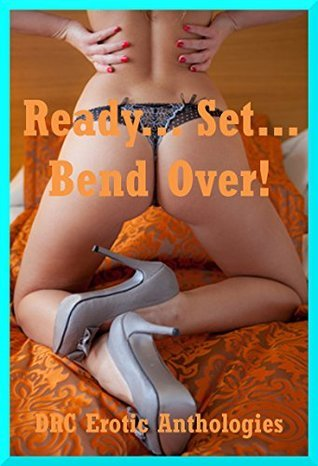 Ready... Set... Bend Over! Ten First Anal Sex Erotica Stories  by  Amy Dupont
