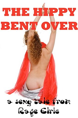 The Hippy Bent Over: A First Anal Sex BDSM Erotica Story  by  Rage Elric