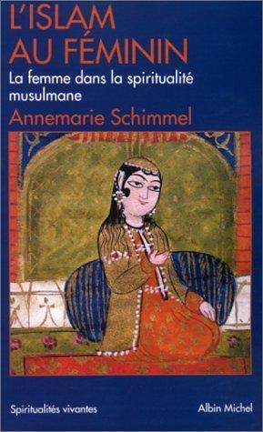 LIslam au féminin : La femme dans la spiritualité musulmane Annemarie Schimmel