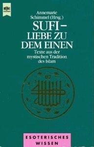Sufi - Liebe zu dem Einen. Texte aus der mystischen Tradition des Islam Annemarie Schimmel