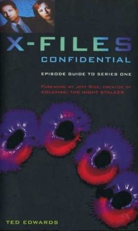 The X-Files Confidential: episode guide to series one  by  Ted Edwards