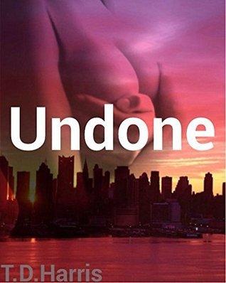 Undone  by  T.D Harris
