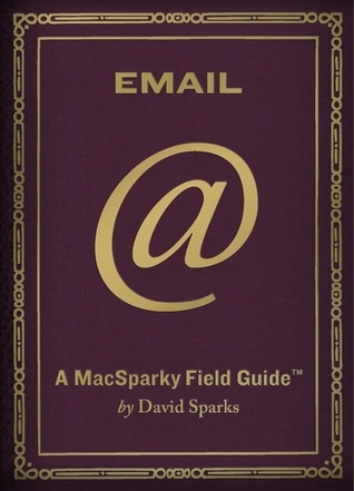 Email: A MacSparky Field Guide  by  David  Sparks