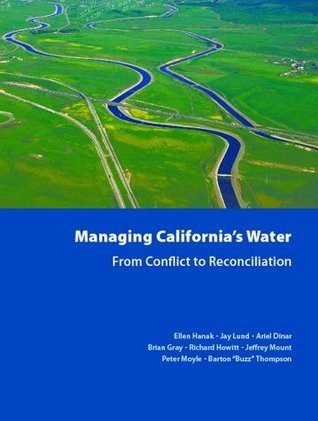 Managing Californias Water: From Conflict to Reconciliation  by  Ellen Hanak