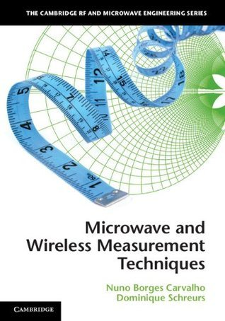 Microwave and Wireless Measurement Techniques (The Cambridge RF and Microwave Engineering Series) Nuno Borges Carvalho
