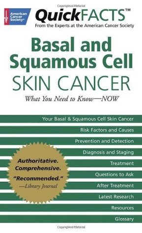 QuickFACTS Basal and Squamous Cell Skin Cancer: What You Need to Know-NOW  by  American Cancer Society