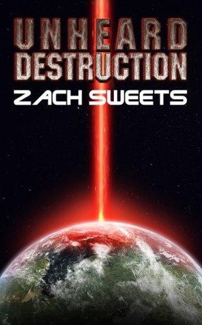 Unheard Destruction (The Destruction Trilogy Book 1) Zach Sweets
