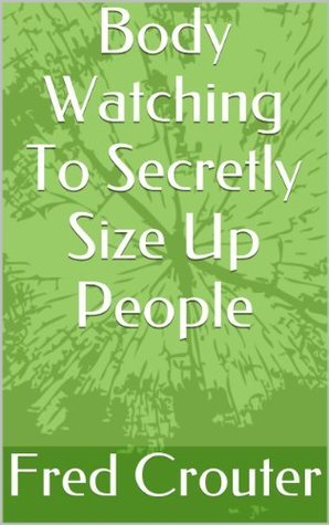 Body Watching To Secretly Size Up People Fred Crouter